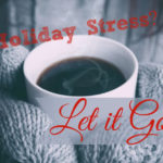 Holiday Stress?  Let it Go!