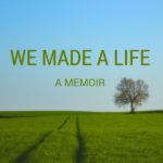 We Made a Life – A Memoir