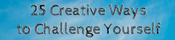 25 Creative Ways to Challenge Yourself / saltlicklessons.com