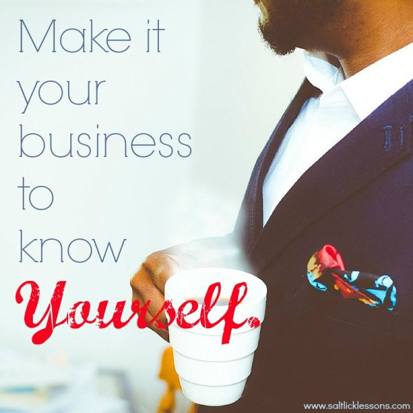 Make it your business to know Yourself